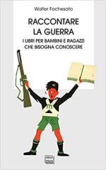48582 - Fochesato, W. - Raccontare la guerra. Libri per bambini e ragazzi