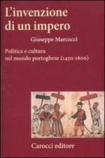 48585 - Marcocci, G. - Invenzione di un Impero. Politica e cultura nel mondo portoghese 1450-1600 (L')