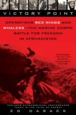 48594 - Darack, E. - Victory Point. Operations Red Wings and Whalers: the Marine Corps' Battle for Freedom in Afghanistan