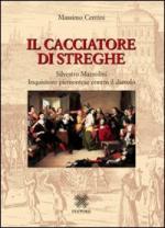 48598 - Centini, M. - Cacciatore di streghe. Silvestro Mazzolini Inquisitore piemontese contro il diavolo (Il)