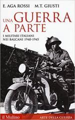 48599 - Aga Rossi-Giusti, E.-M.T. - Guerra a parte. I Militari italiani nei Balcani 1940-1945 (Una)