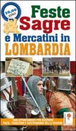 48606 - AAVV,  - Feste, sagre e mercatini in Lombardia. 1500 appuntamenti per scoprire paesi, tradizioni e gastronomia della regione