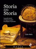 48620 - Wells, C.M. - Storia della storia. I grandi storici e l'impresa epica di spiegare il passato