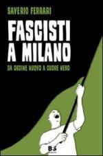 48622 - Ferrari, S. - Fascisti a Milano. Da Ordine Nuovo a Cuore Nero