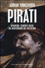 48627 - Tinniswood, A. - Pirati. Avventure, scontri e razzie nel Mediterraneo del XVII secolo
