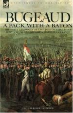 48721 - Bugeaud, T.R. - Bugeaud: a Pack with a Baton. The Early Campaigns of a Soldier of Napoleon's Army who would become a Marshal of France