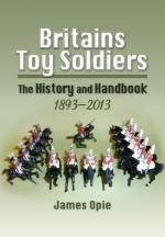 48835 - Opie, J. - Britains Toy Soldiers. The History and Handbook 1893-2013