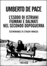 48845 - De Pace, U. - Esodo di istriani, fiumani e dalmati nel secondo dopoguerra. Testimonianze di cittadini monzesi
