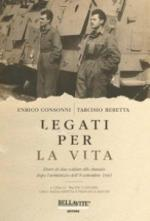 48846 - Consonni-Beretta, E.-T. - Legati per la vita. Diari di due soldati allo sbando dopo l'armistizio dell'8 settembre 1943