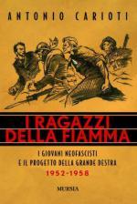 48856 - Carioti, A. - Ragazzi della fiamma. I giovani neofascisti e il progetto della grande Destra 1952-1958 (I)