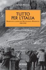 48862 - Pivetta, S. - Tutto per l'Italia. Diario di un Alpino del Battaglione Piemonte 1943-1945