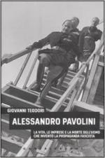 48873 - Teodori, G. - Alessandro Pavolini. La vita, le imprese e la morte dell'uomo che invento' la propaganda fascista