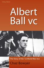 48952 - Bowyer, C. - Albert Ball VC. The Story of the WWI Ace