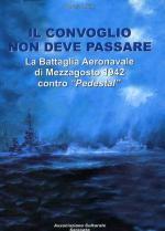 48993 - Smith, P.C. - Convoglio non deve passare. La battaglia aeronavale di Mezzagosto 1942 contro Pedestal (Il)