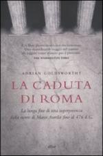 49008 - Goldsworthy, A. - Caduta di Roma. La lunga fine di una superpotenza dalla morte di Marco Aurelio fino al 476 d. C. (La)