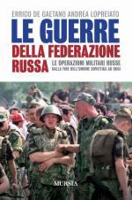 49035 - De Gaetano-Lopreiato, E.-A. - Guerre della Federazione Russa. Le operazioni militari russe dalla fine dell'Unione Sovietica ad oggi (Le)