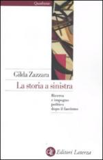 49063 - Zazzara, G. - Storia a sinistra. Ricerca e impegno politico dopo il fascismo (La)