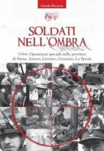 49066 - Biscarini, C. - Soldati nell'ombra. 1944: Operazioni speciali nelle province di Siena, Arezzo, Livorno, Grosseto, La Spezia