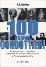 49099 - Lanning, M.L. - 100 Grandi Condottieri. I comandanti e i condottieri che hanno segnato la storia militare e politica dell'umanita' (I)