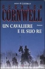 49146 - Cornwell, B. - Cavaliere e il suo Re (Un)