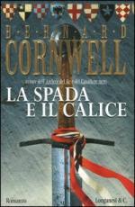 49149 - Cornwell, B. - Spada e il calice (La)