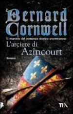 49181 - Cornwell, B. - Arciere di Azincourt (L')