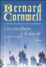 49182 - Cornwell, B. - Cavaliere e il suo Re (Un)
