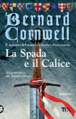 49187 - Cornwell, B. - Spada e il calice (La)