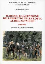 49190 - Greco, M.G. - Ruolo e la funzione dell'Esercito nella lotta al brigantaggio 1860-1868 (Il)