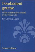 49207 - Guzzo, P.G. - Fondazioni greche. L'Italia meridionale e la Sicilia VIII e VII secolo a.C.