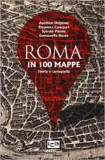 49291 - AAVV,  - Storia di Roma in 100 mappe. Dal IX secolo a.C. ad oggi