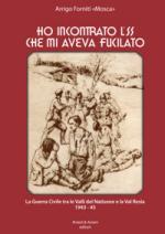 49329 - Forniti, A. - Ho incontrato l'SS che mi aveva fucilato. La Guerra Civile tra le Valli del Natisone e la Val Resia 1943-45