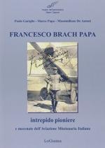 49333 - Gariglio-Papa-De Antoni, P.-M.-M. - Francesco Brach Papa intrepido pioniere e mecenate dell'Aviazione Missionaria Italina