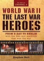 49392 - Bull, S. - World War II The Last War Heroes. From D-Day to Berlin