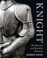49394 - Jones, R. - Knight. The Warrior and World of Chivalry