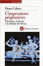 49398 - Coloru, O. - Imperatore prigioniero. Valeriano, la Persia e la disfatta di Edessa (L')