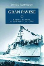 49471 - Cernuschi, E. - Gran Pavese. Storie di mare, di guerra e di fiume