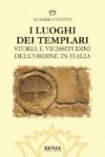 49484 - Centini, M. - Luoghi dei Templari. Storia e Vicissitudini dell'ordine in Italia (I)