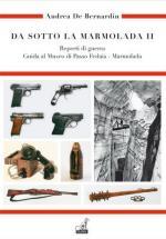 49489 - De Bernardin, A. - Da sotto la Marmolada Vol 2: Reperti di guerra, guida al Museo di Passo Fedaia - Marmolada