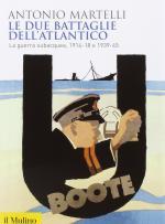 49519 - Martelli, A. - Due battaglie dell'Atlantico. La guerra subacquea 1914-18 e 1939-45 (Le)