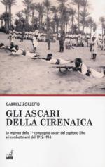 49531 - Zorzetto, G. - Ascari della Cirenaica. Le imprese della 1a Compagnia Ascari del capitano Dho e i combattimenti del 1912-1914 (Gli)