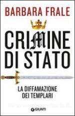 49534 - Frale, B. - Crimine di stato. La diffamazione dei Templari