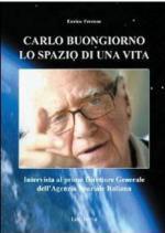 49548 - Ferrone, E. - Carlo Buongiorno. Lo spazio di una vita. Intervista al primo Direttore Generale dell'Agenzia Spaziale Italiana