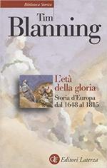 49567 - Blanning, T. - Eta' della gloria. Storia d'Europa dal 1648 al 1815 (L')