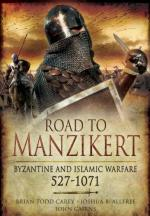 49587 - Todd Carey-Allfree-Cairns, B.-J.B.-J. - Road to Manzikert. Byzantine and Islamic Warfare 527-1071