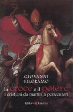 49603 - Filoramo, G. - Croce e il potere. I cristiani da martiri a persecutori (La)