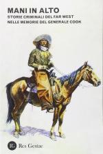 49620 - Cook, P.G. - Mani in alto. Storie criminali del Far West nelle memorie del generale Cook