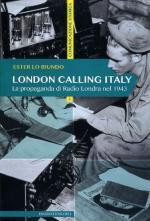49632 - Lo Biundo, E. - London calling Italy. La propaganda di Radio Londra nel 1943