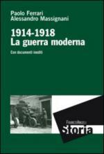 49683 - Ferrari-Massignani, P.-A. - 1914-1918 La guerra moderna. Con documenti inediti