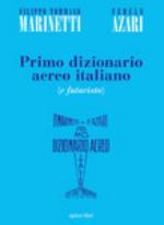 49688 - Marinetti-Azari, F.T.-F. - Primo dizionario aereo italiano (e futurista)